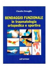 Bendaggio Funzionale In Traumatologia Ortopedica E Sportiva di Zimaglia