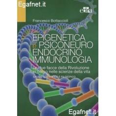 Epigenetica E Psiconeuroendocrinoimmunologia di Francesco Bottaccioli