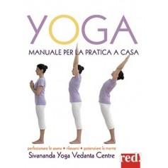Yoga Manuale Per La Pratica A Casa - Perfezionare Le Asana, Rilassarsi, Potenziare La Mente di Sivananda Yoga Vedanta Centre