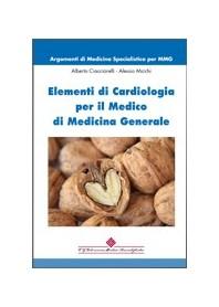 Elementi Di Cardiologia Per Il Medico Di Medicina Generale di Ciacciarelli, Micchi