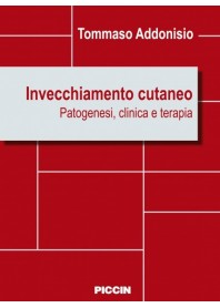 Invecchiamento Cutaneo. Patogenesi, Clinica E Terapia di Addonisio