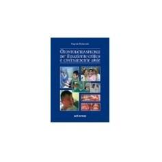 Odontoiatria Speciale Per Il Paziente Critico E Diversamente Abile di Eugenio Raimondo
