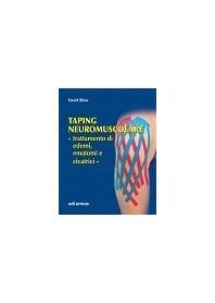 Taping NeuroMuscolare - Trattamento Di Edemi, Ematomi E Cicatrici di David Blow