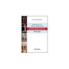 Angiologia - Principi Patologie Dei Vasi, Terapia E Riabilitazione di Edmondo Ippolito