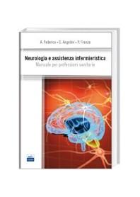 Neurologia e Assistenza Infermieristica di Federico, Angelini, Franza
