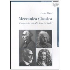Meccanica Classica - Compendio Con 450 Esercizi Svolti di P. Rossi