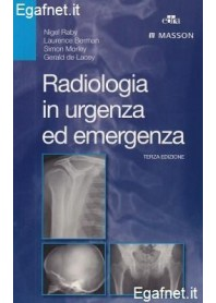 Radiologia In Urgenza Ed Emergenza di Nigel Raby, Laurence Berman, Simon Morley, Gerald de Lacey