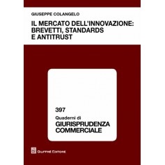 Il Mercato dell'Innovazione: Brevetti, Standards e Antitrust di Colangelo