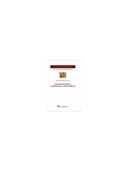 Lineamenti di Etica e Diritto della Sostenibilita' di Grasso