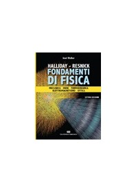 Fondamenti di Fisica di Walker, Halliday, Resnick - Meccanica Onde Termodinamica Elettromagnetismo Ottica