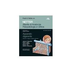 Netter Atlante di Anatomia Fisiopatologia e Clinica Apparato Digerente, Fegato, Vie Biliari e Pancres Vol.3 di Netter