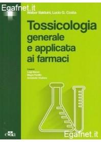 Tossicologia Generale E Applicata Ai Farmaci di Walter Balduini, Lucio G. Costa