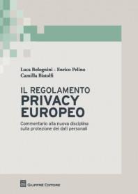 Il Regolamento Privacy Europeo di Bistolfi, Bolognini, Pelino