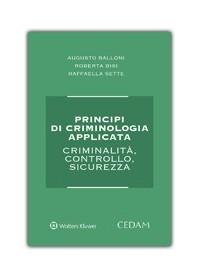 Principi di Crimonologia Applicata - Criminalità, Controllo, Sicurezza di Balloni, Bisi, Sette