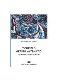 Esercizi di Metodi Matematici per Fisici e Ingegneri di Grassi