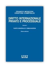 Diritto Internazionale Privato e Processuale Parte Generale e Obbligazioni di Mosconi, Campiglio