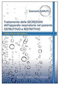 Trattamento delle Secrezioni dell'Apparato Respiratorio nel Paziente Ostruttivo e Restrittivo di Garuti