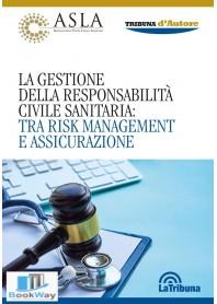 la gestione della responsabilita' civile sanitaria: tra risk management e assicurazione