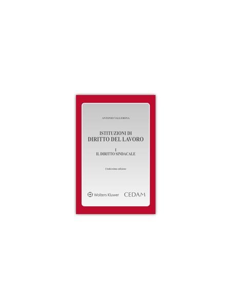 Istituzioni di Diritto del Lavoro Vol. I - Il Diritto Sindacale di Vallebona