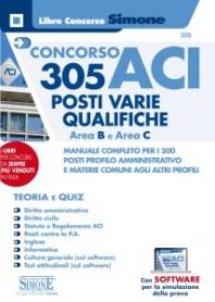 Concorso ACI 305 Area B e C Manuale Completo per 200 Posti Profilo Amministrativo e Materie Comuni altri Profili Teoria e Quiz