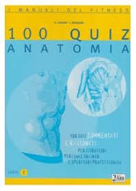 100 Quiz anatomia commentati per istruttori personal trainer e operatori professionali di Lanzani