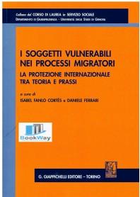 soggetti vulnerabili nei processi migratori - la protezione internazionale tra teoria e prassi (i)