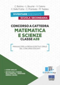 CONCORSO A CATTEDRA - MATEMATICA E SCIENZE CLASSE A28 . MANUALE PER LA PROVA SCRITTA E ORALE DEL CONCORSO DOCENTI