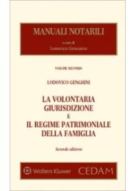 Manuali Notarili Vol. II la Volontaria Giurisdizione e il Regime Patrimoniale della Famiglia di Genghini