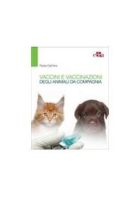 Vaccini e Vaccinazioni degli Animali da Compagnia di Dall'Ara