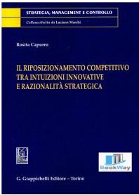 riposizionamento competitivo tra intuizioni innovative e razionalitÀ strategica (il)