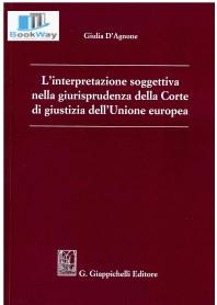 interpretazione soggettiva nella giurisprudenza della corte di giustizia dell'unione europea (l')