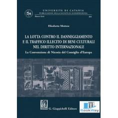 lotta contro il danneggiamento e il traffico illecito di beni culturali nel diritto internazionale (la)