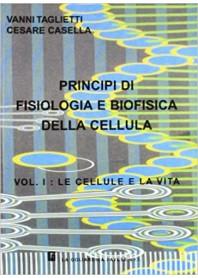 Principi di Fisiologia e Biofisica della Cellula Vol. 1 di Taglietti, Casella