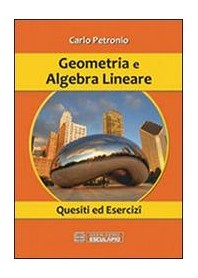 Geometria e Algebra Lineare Quesiti ed Esercizi di Petronio