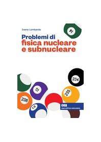Problemi di Fisica Nucleare e Subnucleare di Lombardo