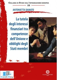 la tutela degli interessi finanziari tra competenze dell'unione e obblighi degli stati membri