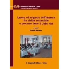 LAVORO ED ESIGENZE DELL'IMPRESA FRA DIRITTO SOSTANZIALE E PROCESSO DOPO IL JOBS ACT