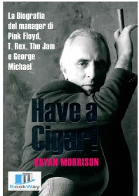 have a cigar! le memorie dell'uomo dietro ai pink flyd, t. rex, the jam e george micheal