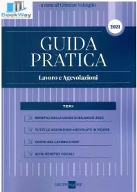 GUIDA PRATICA - LAVORO E AGEVOLAZIONI 2021