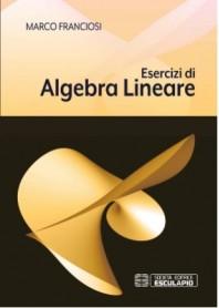 Esercizi di Algebra Lineare di Franciosi