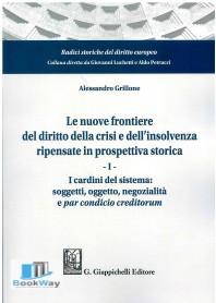nuove frontiere del diritto della crisi e dell'insolvenza ripensate in prospettiva storica (le)