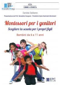 montessori per i genitori. scegliere la scuola per i propri figli. bambini da 6 a 11 anni