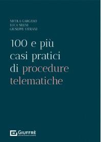 100 e Più Casi Pratici di Procedure Telematiche di Gargano, Sileni, Vitrani