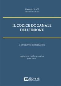 Codice Doganale dell'Unione Europea Commentato di Scuffi, Vismara