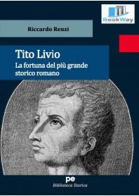 tito livio. la fortuna del piÙ grande storico romano