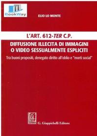 art. 612-ter c.p. diffusione illecita di immagini o video sessualmente espliciti