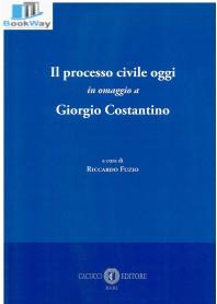 processo civile oggi in omaggio a giorgio costantino (il)