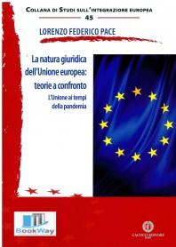 natura giuridica dell'unione europea: teorie a confronto. l'unione ai tempi della pandemia