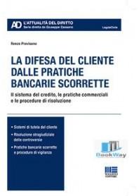 difesa del cliente dalle pratiche bancarie scorrette (la)