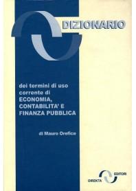 Dizionario dei Termini in Uso Corrente di Economia Contabilità Finanza di Orefice